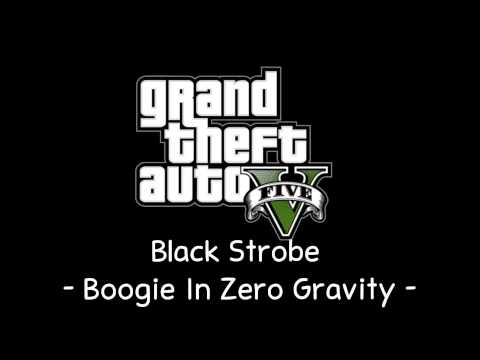 [GTA V Soundtrack] Black Strobe - Boogie In Zero Gravity [Radio Mirror Park]