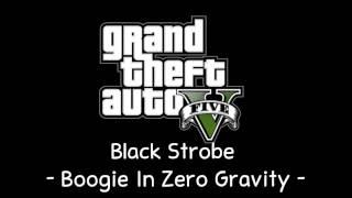 [GTA V Soundtrack] Black Strobe - Boogie In Zero Gravity [Radio Mirror Park]