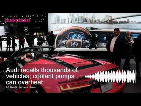 Audi recalls thousands of vehicles; coolant pumps can overheat