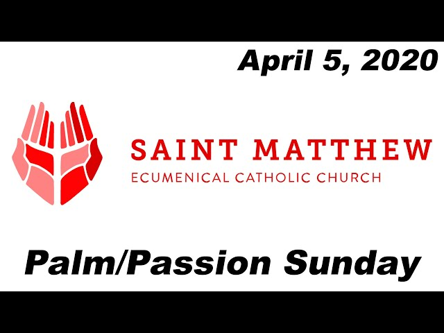 Palm Sunday - Full Mass (The Passion Of The Christ) [Saint Matthew Ecumenical Catholic Church]