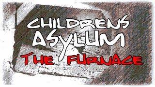 The childrens asylum furnace !!!