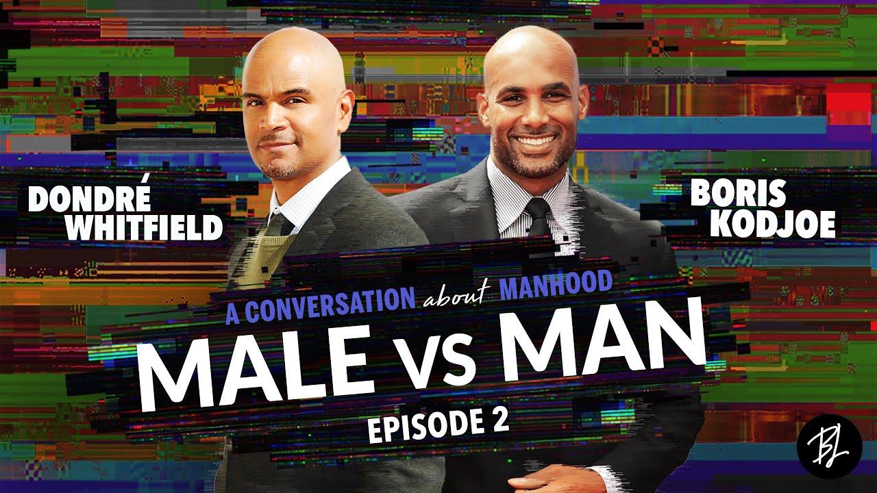 Male vs. Man | Dondré Whitfield and Boris Kodjoe Speak on the Journey to Manhood