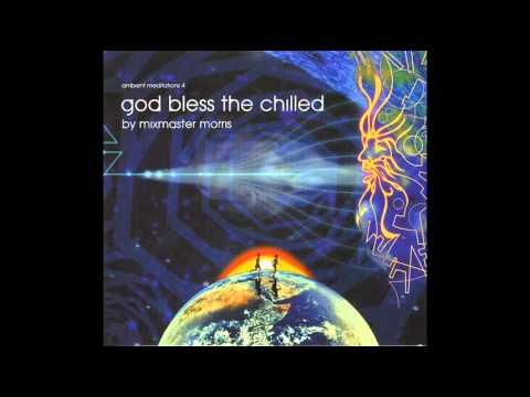 Ambient Meditations Vol 4 : God Bless The Chilled : DJ Mix -- Mixmaster Morris