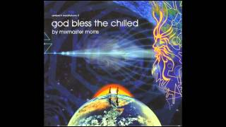Ambient Meditations Vol 4 : God Bless The Chilled : DJ Mix -- Mixmaster Morris