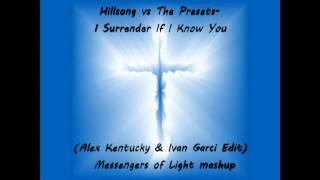 Hillsong vs. ThePresets-I Surrender/If I Know You-Messengers Of Light mashup
