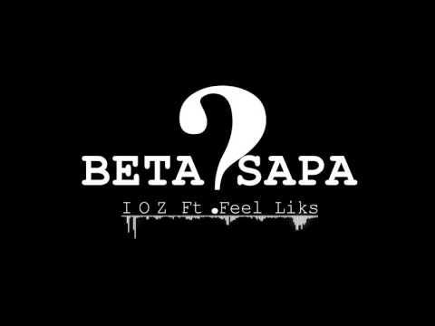 IOZ Ft. Feel Liks - BETA SAPA (Official Audio)