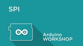 Arduino Workshop - Chapter 5 - Using SPI