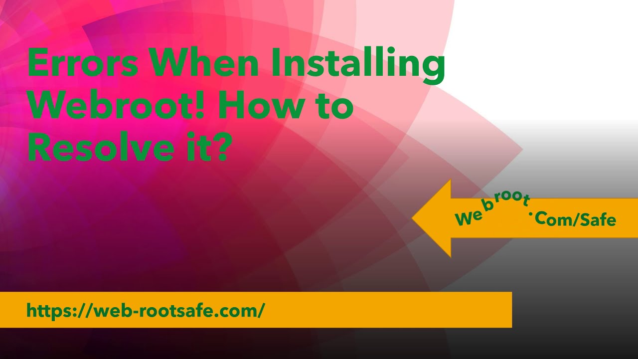 Errors When Installing Webroot! How to Resolve it? Webroot.com/safe