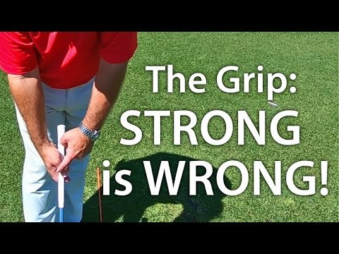 Golf Grip - Strong Is Wrong!