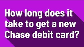 How long does it take to get a new Chase debit card?