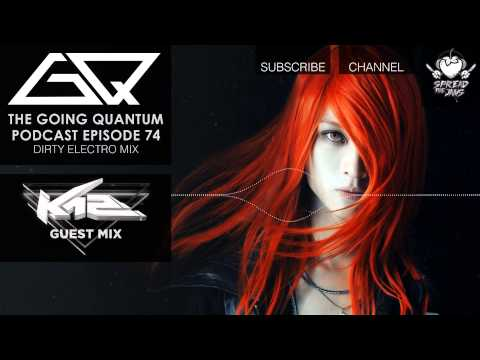 GQ Podcast - Dirty Electro Mix & K12 Guest Mix [Ep.74]