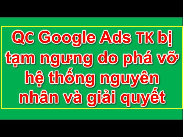 [Lê Văn Trường – MMO] Quảng Cáo Google Ads tài khoản bị tạm ngưng do phá vỡ hệ thống nguyên nhân và cách giải quyết