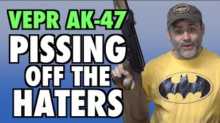 VEPR AK-47's & Pissing Off The Haters