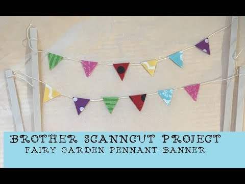 Brother ScanNCut Project - Fairy Garden Pennant Banner (Cutting Fabric)