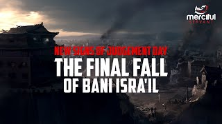 The RISE & FALL OF BANI ISRA'IL (NEW SIGNS OF JUDGEMENT DAY)