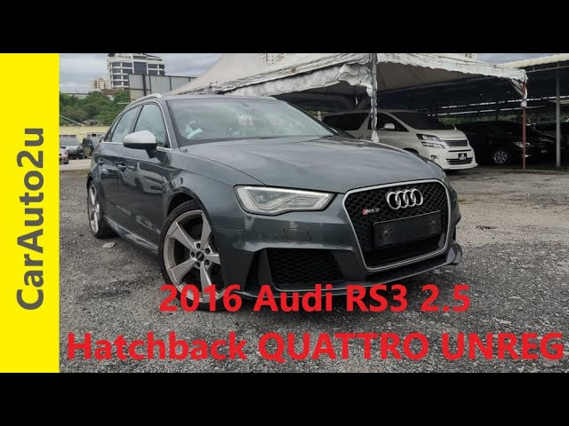 2016 Audi RS3 2 5 Hatchback QUATTRO UNREG RM269,000