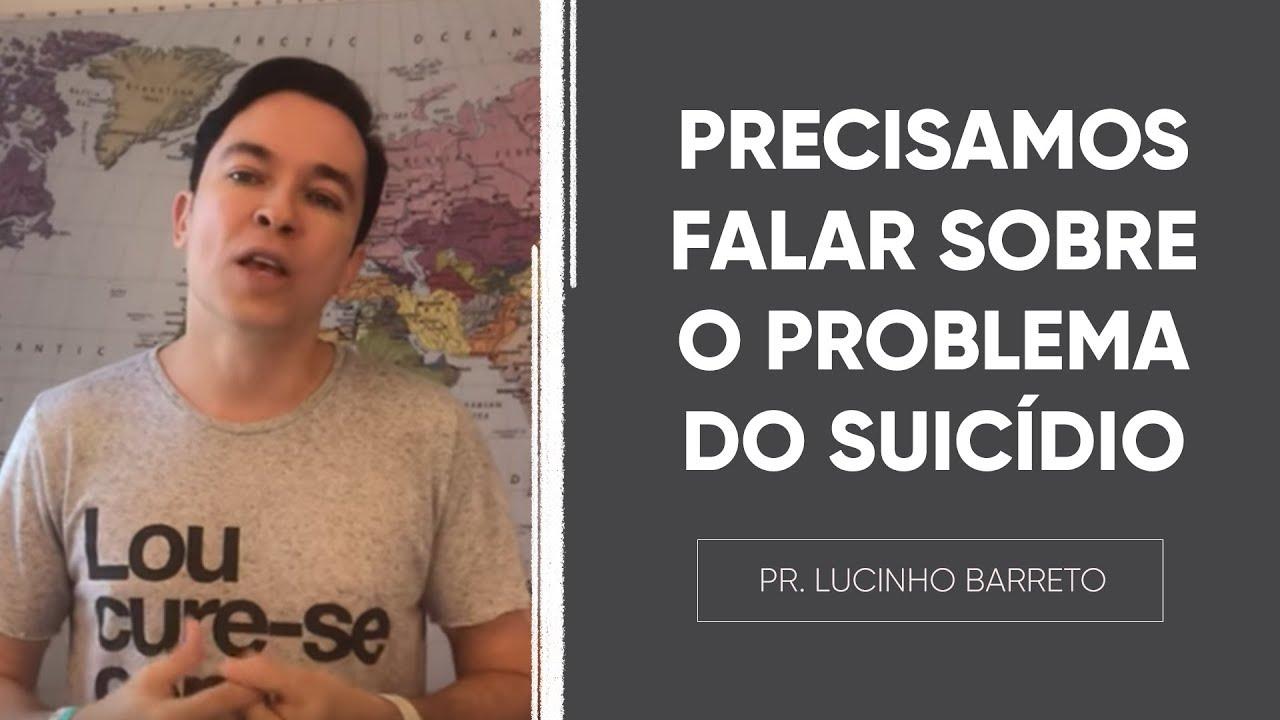 Precisamos falar sobre o problema do SUICÍDIO | Pr  Lucinho