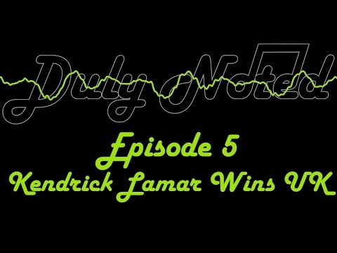 Duly Noted: Episode 5 - Kendrick Lamar Wins UK