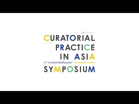 Curatorial Practice in Asia Symposium: Presentation by  May Adadol Ingawanij
