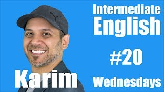 Intermediate English with Karim #20