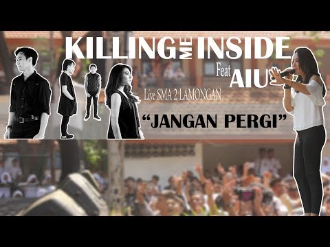 Killing Me Inside Feat AIU - Jangan Pergi    Live SMA 2 LAMONGAN 29 April 2018