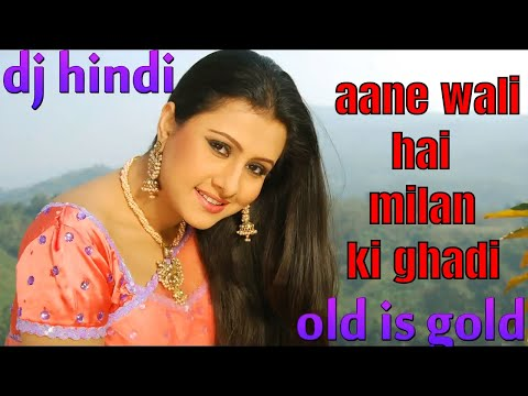 aane wali hai milan ki ghadi,,(super dholki mix)old is gold,hindi dj song 2018