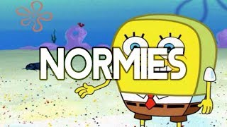 Normies: Ruining Everything (FYI)