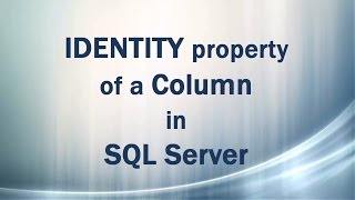 IDENTITY property (Part 1/3) of a Column in SQL Server