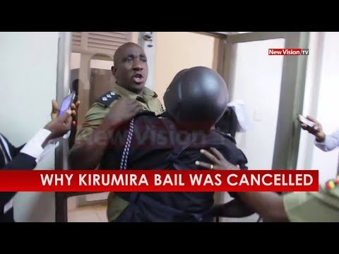 Why Kirumira bail was cancelled