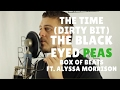 The Time Dirty Bit The Black Eyed Peas Box Of Beats Cover Ft Alyssa Morrison mp3