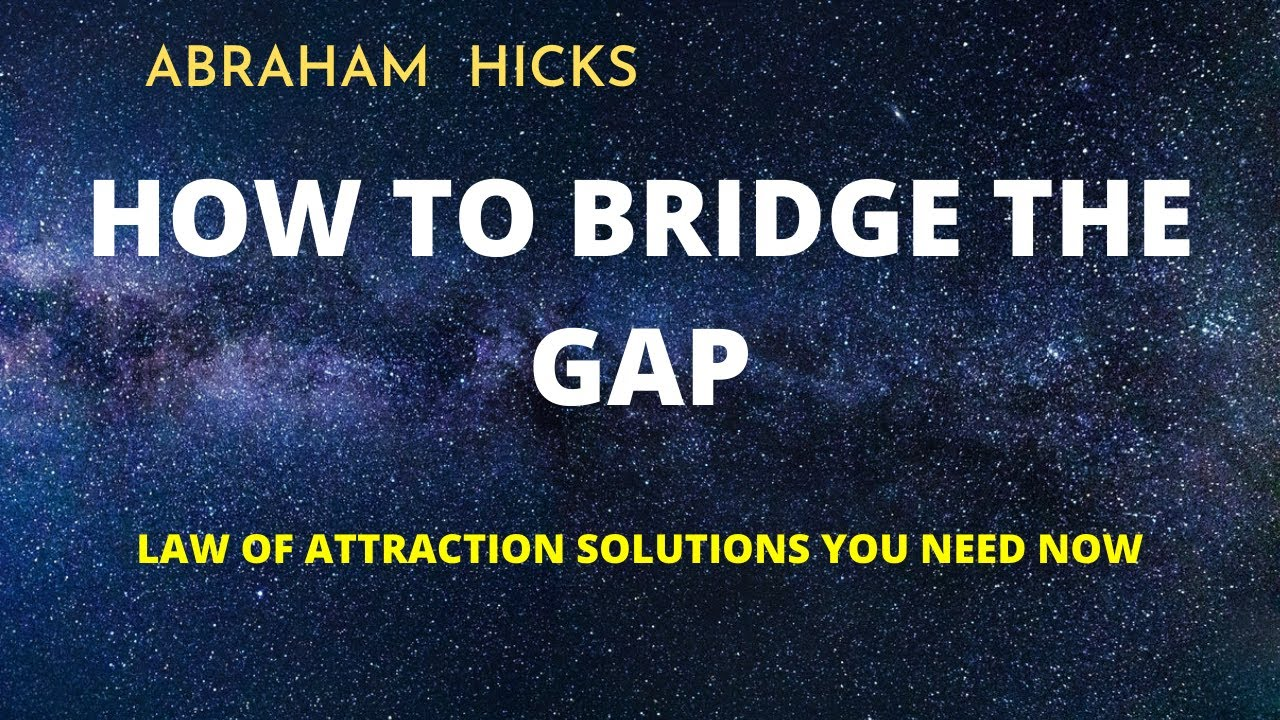 Abraham Hicks - (2020) Bridge The Gap To Your Desires Through The Law Of Attraction