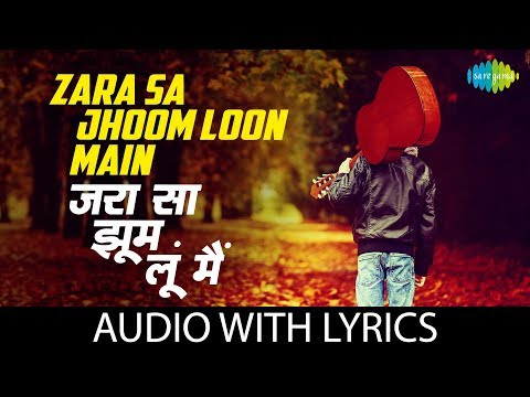 """Zara Sa Jhoom Loon Main"" with Lyrics 
