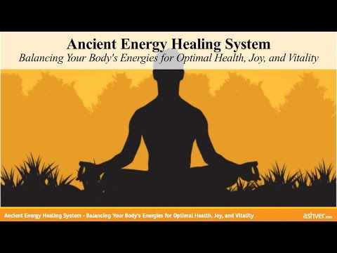 Ancient Energy Healing System - Balancing Your Body's Energies for Optimal Health, Joy, and Vitality