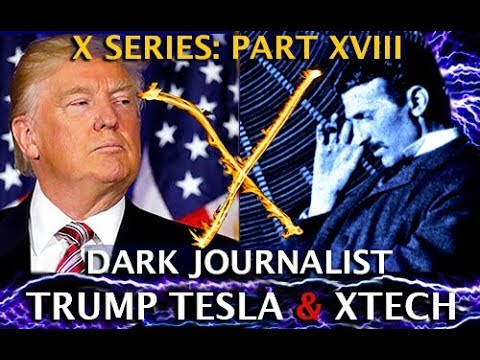 TRUMP TESLA & THE X-TECHNOLOGY SECRET! DARK JOURNALIST X SERIES PART XVIII