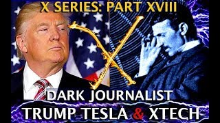 TRUMP TESLA & THE X-TECHNOLOGY SECRET! DARK JOURNALIST X SERIES PART XVIII