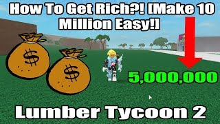 How To Get Rich?! [Make 10 Million Easy!] Lumber Tycoon 2
