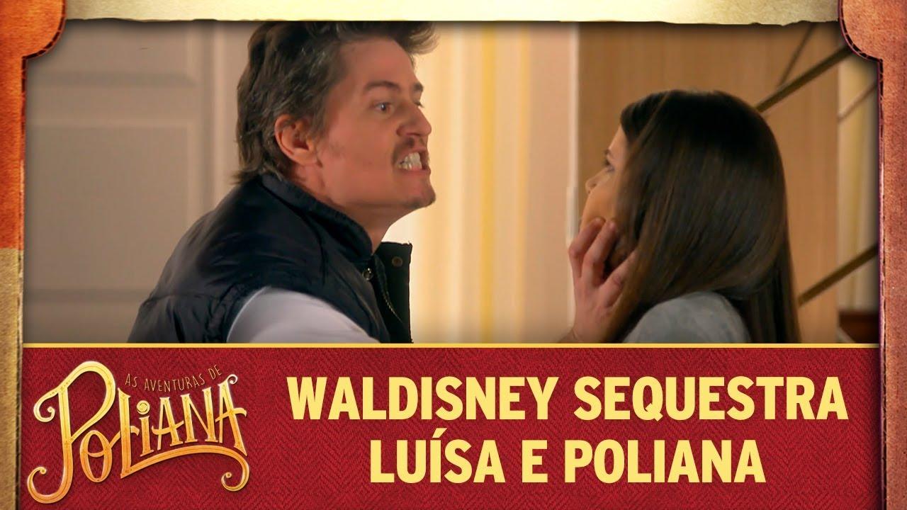 Waldisney sequestra Luísa e Poliana | As Aventuras de Poliana