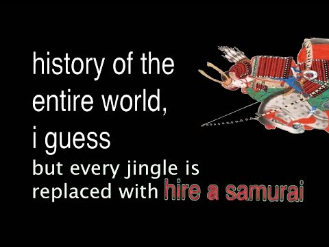 "Thumbnail: history of the entire world, i guess By Bill Wurtz but each Jingle is replaced with ""Hire a Samurai"""