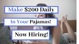 Now Hiring! $200 Daily Working In Your PJs