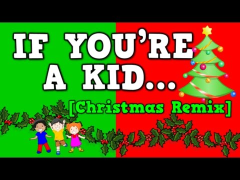 If You're a Kid [Christmas Remix!](December song for kids!)