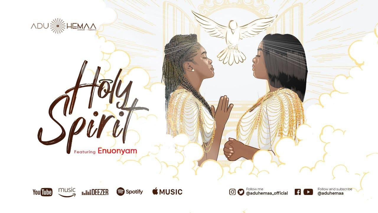 Download Aduhemaa Ft Enuonyam - Holy Spirit