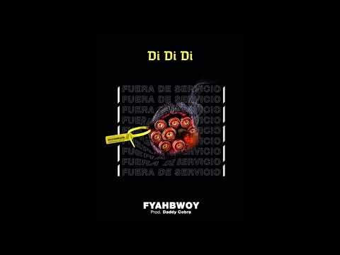 FYAHBWOY - DI DI DI [FUERA DE SERVICIO]