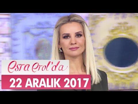 Esra Erol'da 22 Aralık 2017 Cuma - Tek Parça