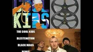 "THE COOL KIDS AND BLESTENATION ""BLACK MAGS"" REMIX"