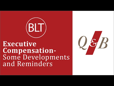 Webinar:  Executive Compensation; Some Developments and Reminders