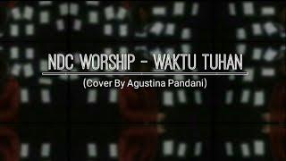 NDC WORSHIP - WAKTU TUHAN (COVER) BY AGUSTINA PANDANI