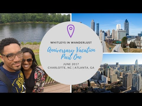 Anniversary Trip [Part 1]: Charlotte and Atlanta Highlights VLOG - June 2017