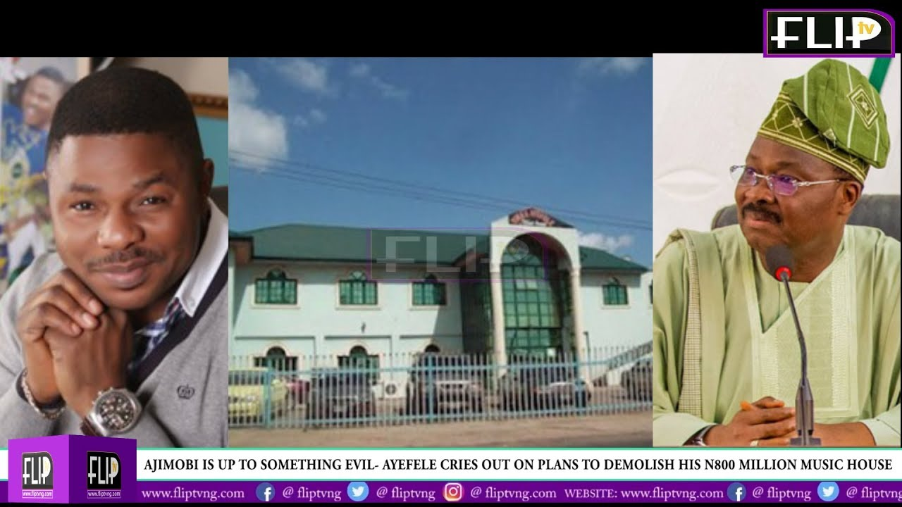AJIMOBI IS UP TO SOMETHING EVIL- AYEFELE CRIES OUT ON PLANS TO DEMOLISH HIS N800M MUSIC HOUSE