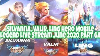 Silvanna, Valir, Ling Hero Mobile Legend Live Stream June 2020 Part 6A.