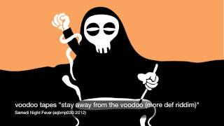 VOODOO TAPES - stay away from the voodoo (more def riddim)